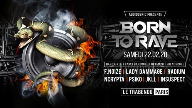 22/02/20 – BORN TO RAVE – LE TRABENDO – PARIS  – Hard Music !