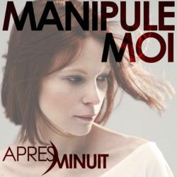APRES MINUIT JOUE AVEC LE FEU POUR SON 1ER SINGLE MANIPULE MOI