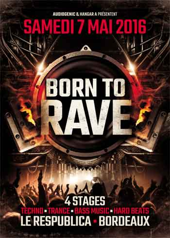 07/05/16 - BORN TO RAVE - LE RESPUBLICA - BORDEAUX > 4 Stages - Bass Music - Hard Beats - Trance - Techno
