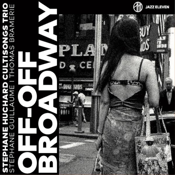 Stéphane Huchard dévoile un nouvel album solo en trio : Off-Off Broadway