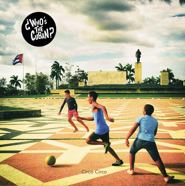 ¿Who's The Cuban? nous invite en voyage à Cuba avec Circo Circo