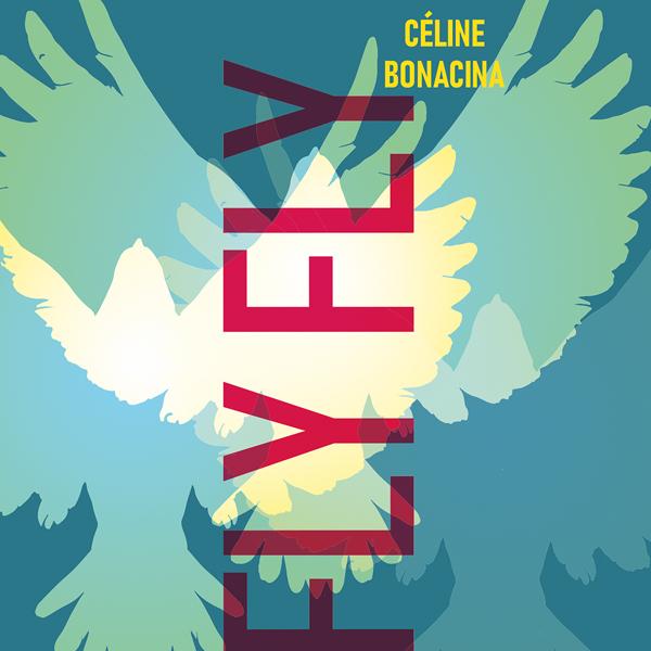 Céline Bonacina fait un retour inspiré avec l'album Fly Fly