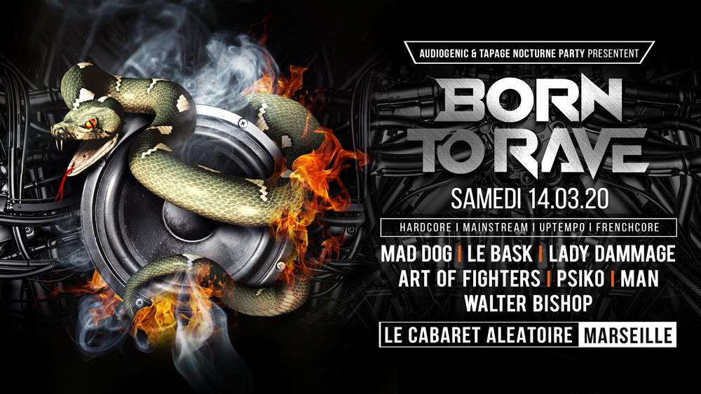 14/03/20 - BORN TO RAVE – MARSEILLE - LE CABARET ALEATOIRE - Hard Music !