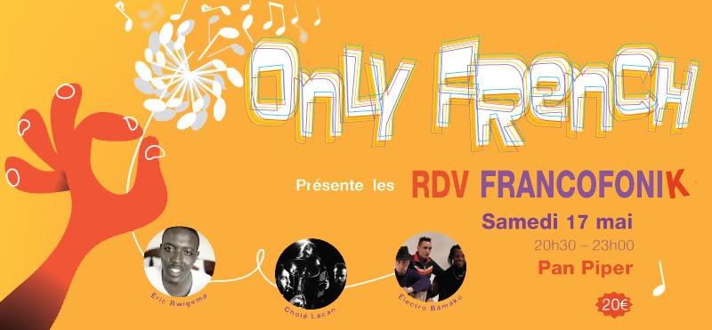 ONLY FRENCH : 1er RDV FRANCOFONIK // 17 mai au PAN PIPER