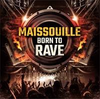 MAISSOUILLE : Nouvel album BORN TO RAVE // Dans les Bacs