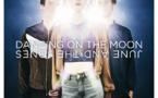 June and The Jones dévoile le clip de Dancing on The Moon et annonce un nouvel EP
