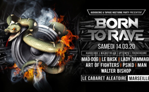 14/03/20 - BORN TO RAVE – MARSEILLE - LE CABARET ALEATOIRE - Hard Music !