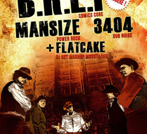 B.r.E.f (comics core) + 3404 (dub noise)  + Mansize (power rock) + Flatcake (dj set)
