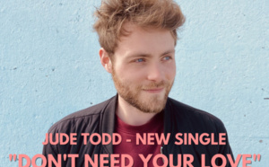 Jude Todd nous charme avec la vidéo Don't Need Your Love