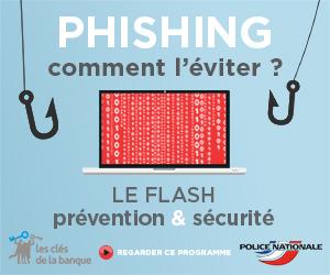 « PHISHING : COMMENT L'EVITER ? LE FLASH PRÉVENTION & SÉCURITÉ »